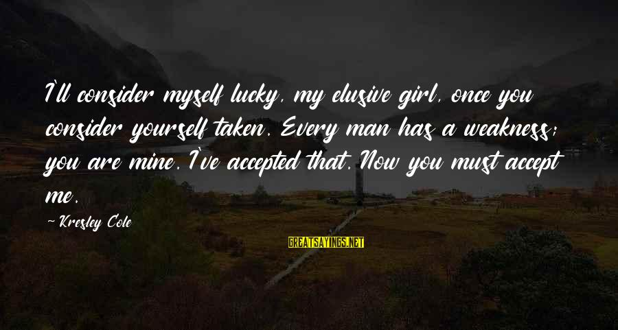 I'm A Lucky Girl Sayings By Kresley Cole: I'll consider myself lucky, my elusive girl, once you consider yourself taken. Every man has