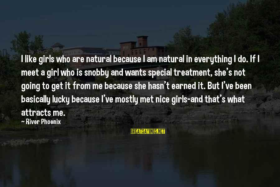 I'm A Lucky Girl Sayings By River Phoenix: I like girls who are natural because I am natural in everything I do. If