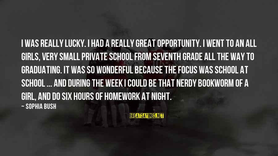 I'm A Lucky Girl Sayings By Sophia Bush: I was really lucky. I had a really great opportunity. I went to an all