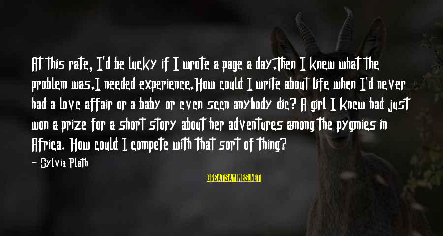 I'm A Lucky Girl Sayings By Sylvia Plath: At this rate, I'd be lucky if I wrote a page a day.Then I knew