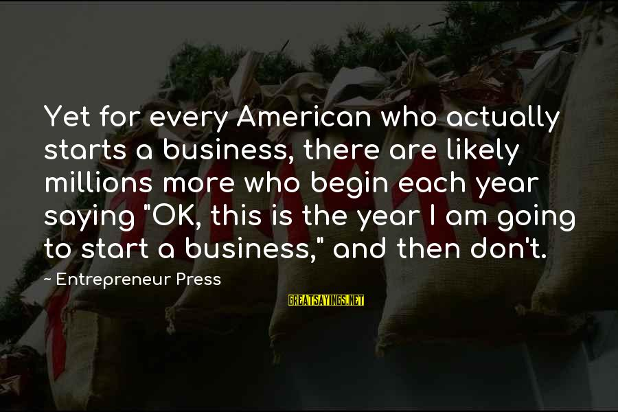 I'm Actually Ok Sayings By Entrepreneur Press: Yet for every American who actually starts a business, there are likely millions more who