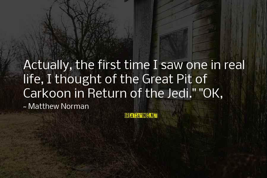 I'm Actually Ok Sayings By Matthew Norman: Actually, the first time I saw one in real life, I thought of the Great