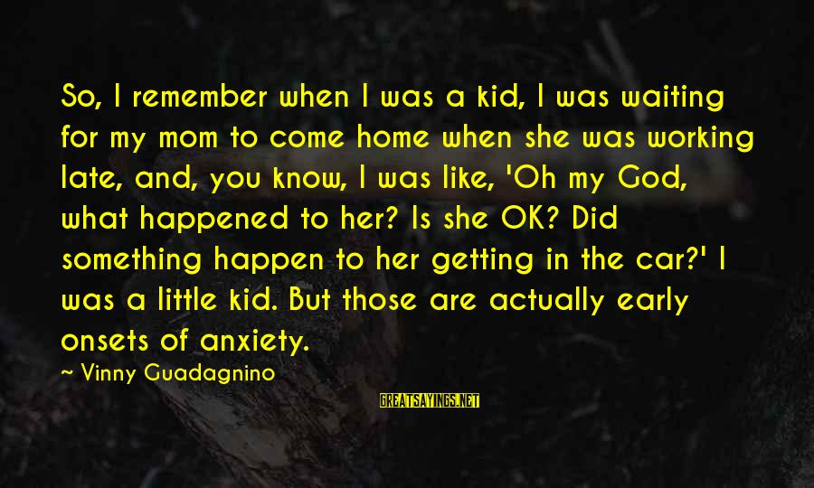 I'm Actually Ok Sayings By Vinny Guadagnino: So, I remember when I was a kid, I was waiting for my mom to