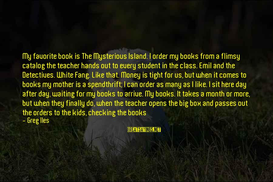 I'm Always Here Waiting For You Sayings By Greg Iles: My favorite book is The Mysterious Island. I order my books from a flimsy catalog