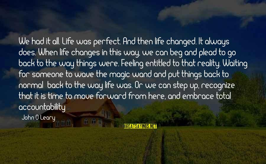 I'm Always Here Waiting For You Sayings By John O'Leary: We had it all. Life was perfect. And then life changed. It always does. When