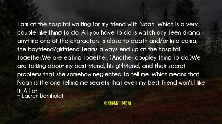 I'm Always Here Waiting For You Sayings By Lauren Barnholdt: I am at the hospital waiting for my friend with Noah. Which is a very