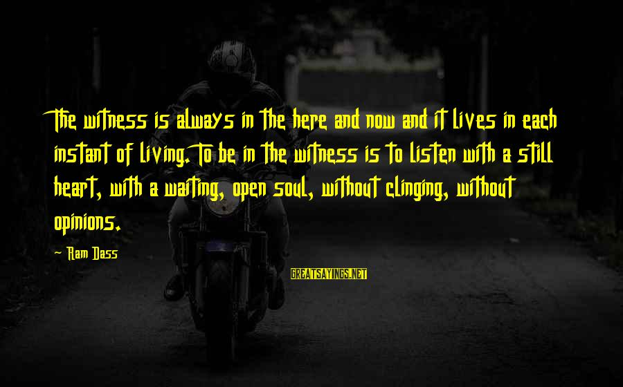 I'm Always Here Waiting For You Sayings By Ram Dass: The witness is always in the here and now and it lives in each instant