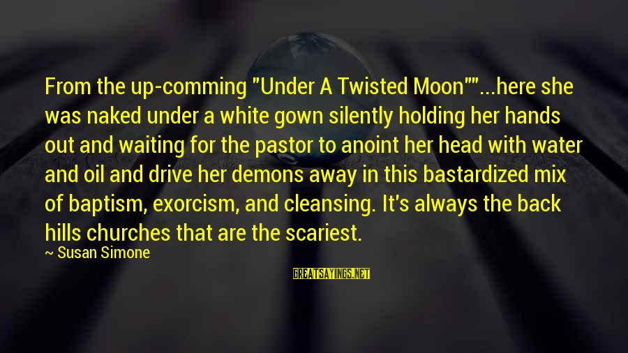"""I'm Always Here Waiting For You Sayings By Susan Simone: From the up-comming """"Under A Twisted Moon""""""""...here she was naked under a white gown silently"""