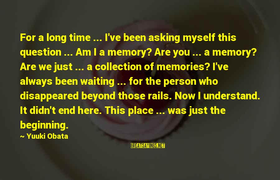 I'm Always Here Waiting For You Sayings By Yuuki Obata: For a long time ... I've been asking myself this question ... Am I a