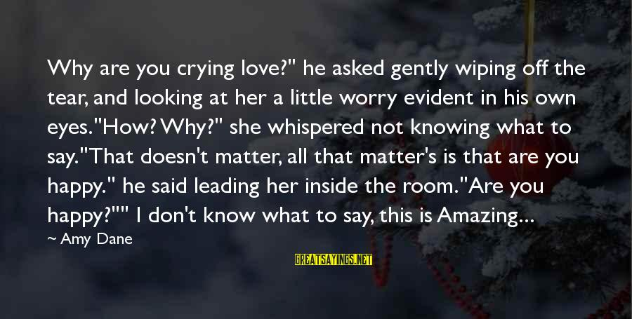 """I'm Crying Inside Sayings By Amy Dane: Why are you crying love?"""" he asked gently wiping off the tear, and looking at"""