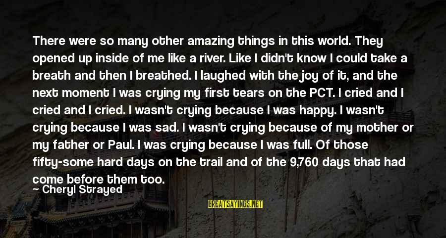I'm Crying Inside Sayings By Cheryl Strayed: There were so many other amazing things in this world. They opened up inside of