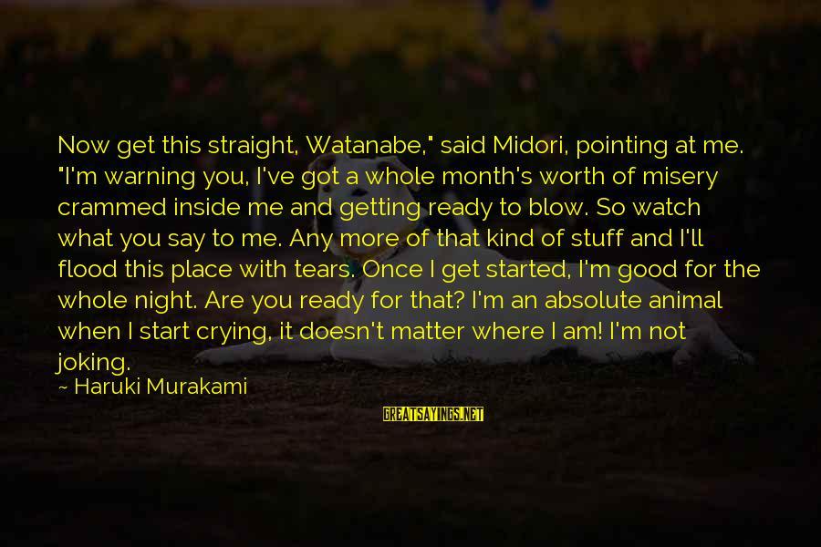 "I'm Crying Inside Sayings By Haruki Murakami: Now get this straight, Watanabe,"" said Midori, pointing at me. ""I'm warning you, I've got"