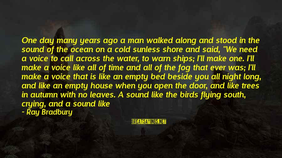 I'm Crying Inside Sayings By Ray Bradbury: One day many years ago a man walked along and stood in the sound of
