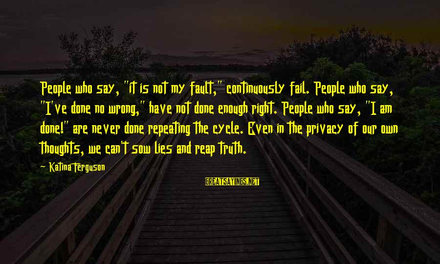 """I'm Done With All Your Lies Sayings By Katina Ferguson: People who say, """"it is not my fault,"""" continuously fail. People who say, """"I've done"""