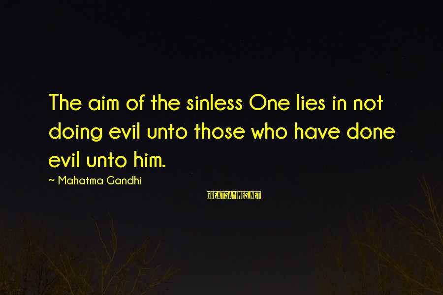 I'm Done With All Your Lies Sayings By Mahatma Gandhi: The aim of the sinless One lies in not doing evil unto those who have