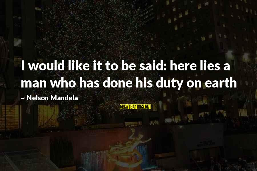 I'm Done With All Your Lies Sayings By Nelson Mandela: I would like it to be said: here lies a man who has done his