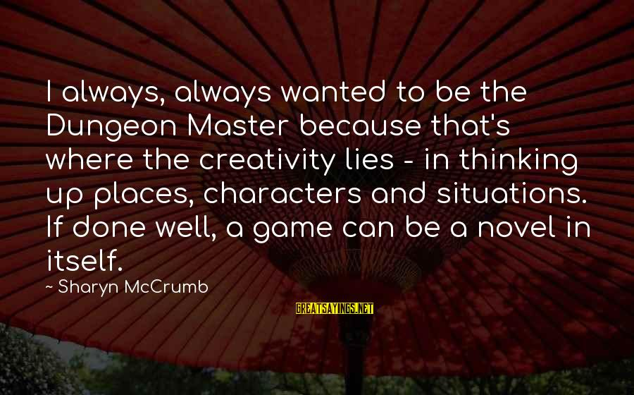 I'm Done With All Your Lies Sayings By Sharyn McCrumb: I always, always wanted to be the Dungeon Master because that's where the creativity lies