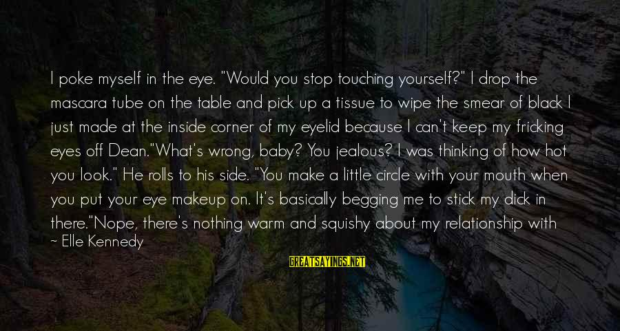 """I'm Done With Relationship Sayings By Elle Kennedy: I poke myself in the eye. """"Would you stop touching yourself?"""" I drop the mascara"""