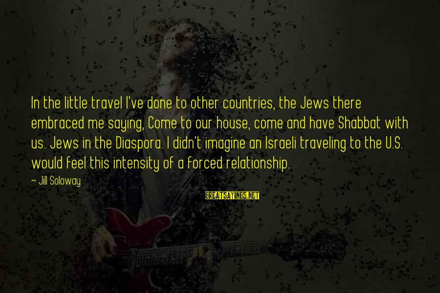 I'm Done With Relationship Sayings By Jill Soloway: In the little travel I've done to other countries, the Jews there embraced me saying,