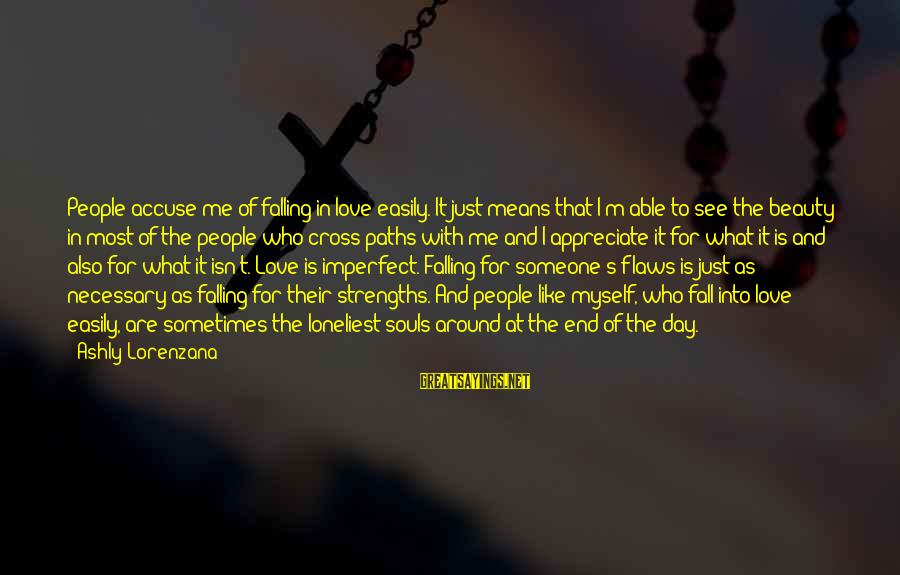 I'm Falling In Love Sayings By Ashly Lorenzana: People accuse me of falling in love easily. It just means that I'm able to