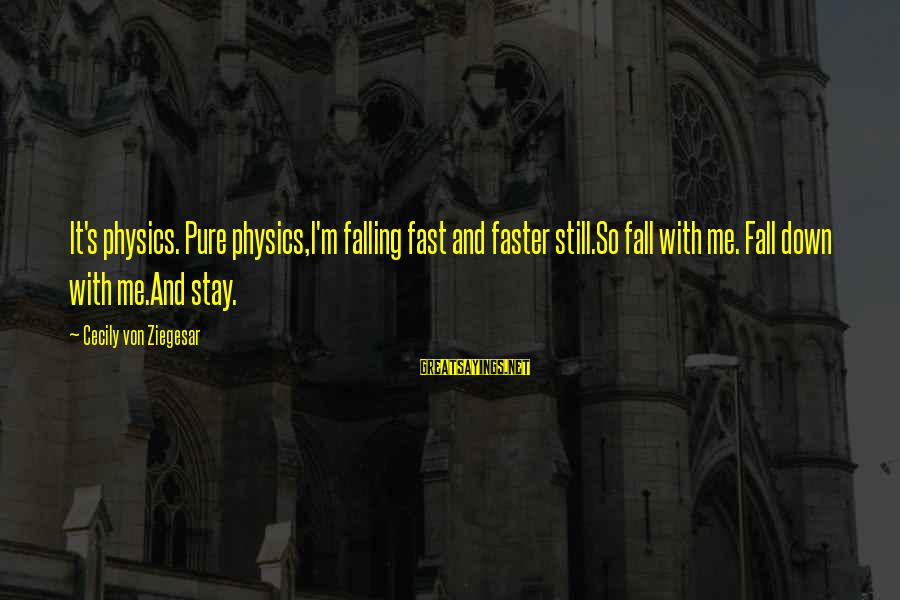 I'm Falling In Love Sayings By Cecily Von Ziegesar: It's physics. Pure physics,I'm falling fast and faster still.So fall with me. Fall down with