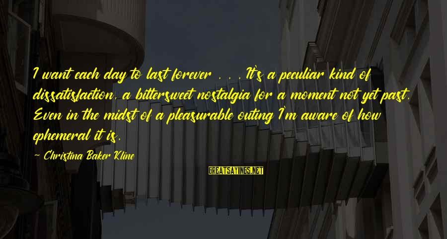 I'm Falling In Love Sayings By Christina Baker Kline: I want each day to last forever . . . It's a peculiar kind of