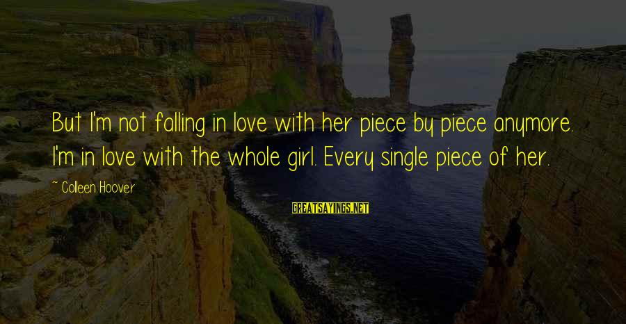 I'm Falling In Love Sayings By Colleen Hoover: But I'm not falling in love with her piece by piece anymore. I'm in love