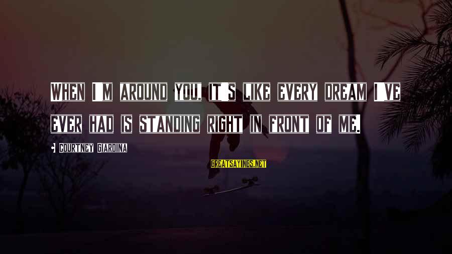 I'm Falling In Love Sayings By Courtney Giardina: When I'm around you, it's like every dream I've ever had is standing right in