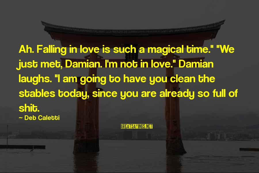 """I'm Falling In Love Sayings By Deb Caletti: Ah. Falling in love is such a magical time."""" """"We just met, Damian. I'm not"""