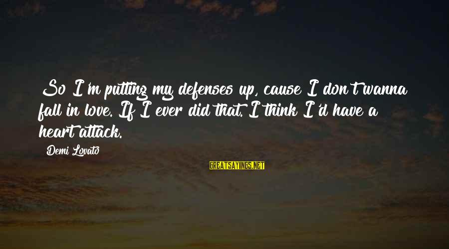 I'm Falling In Love Sayings By Demi Lovato: So I'm putting my defenses up, cause I don't wanna fall in love. If I