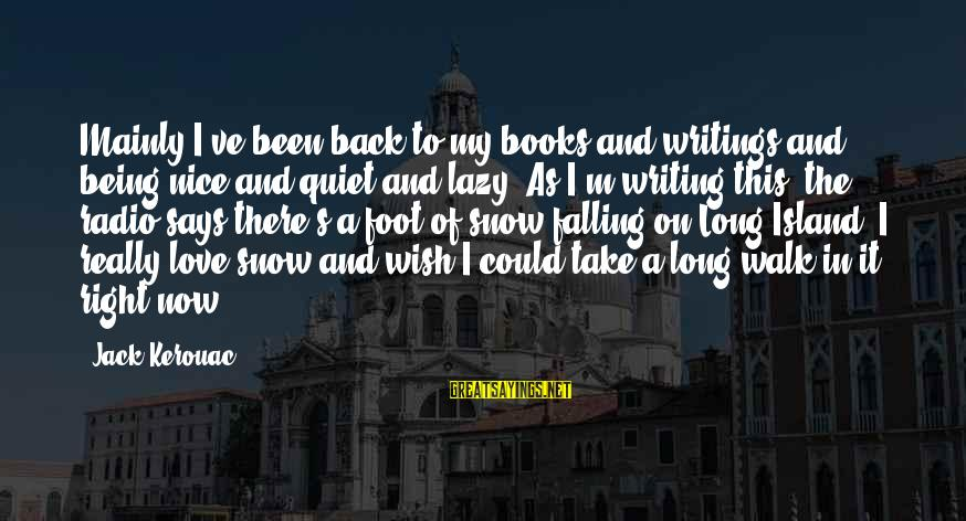 I'm Falling In Love Sayings By Jack Kerouac: Mainly I've been back to my books and writings and being nice and quiet and