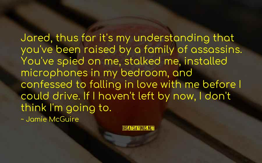 I'm Falling In Love Sayings By Jamie McGuire: Jared, thus far it's my understanding that you've been raised by a family of assassins.