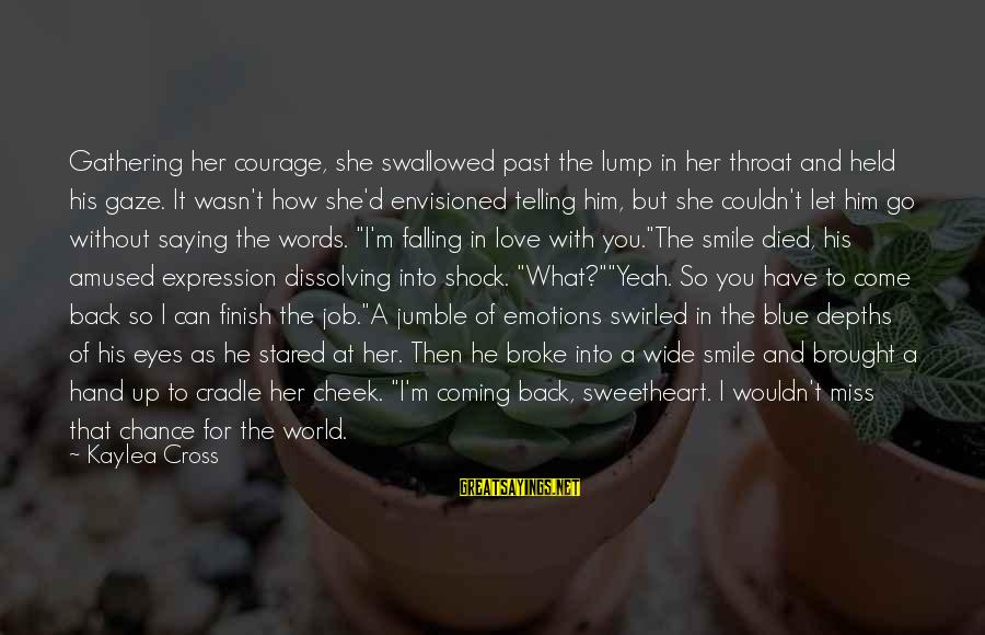 I'm Falling In Love Sayings By Kaylea Cross: Gathering her courage, she swallowed past the lump in her throat and held his gaze.