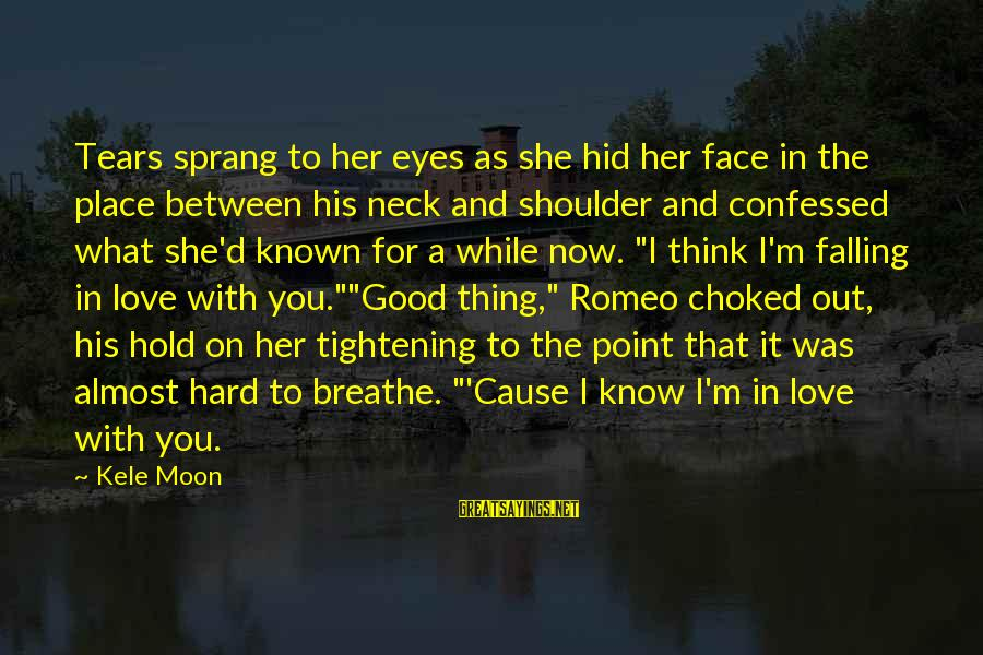 I'm Falling In Love Sayings By Kele Moon: Tears sprang to her eyes as she hid her face in the place between his