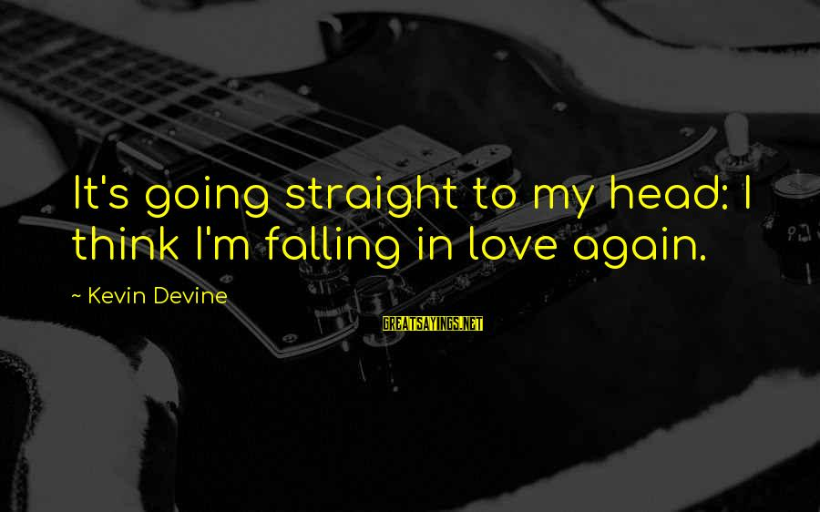 I'm Falling In Love Sayings By Kevin Devine: It's going straight to my head: I think I'm falling in love again.