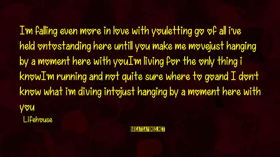 I'm Falling In Love Sayings By Lifehouse: I'm falling even more in love with youletting go of all i've held ontostanding here