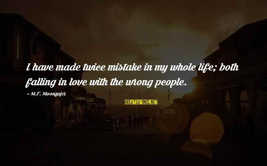I'm Falling In Love Sayings By M.F. Moonzajer: I have made twice mistake in my whole life; both falling in love with the