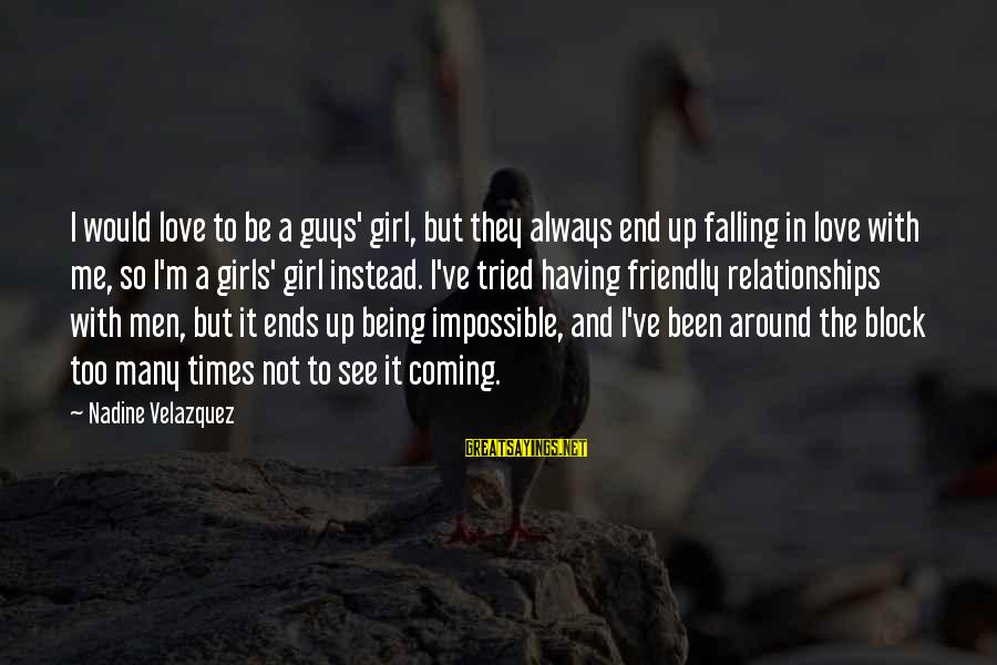 I'm Falling In Love Sayings By Nadine Velazquez: I would love to be a guys' girl, but they always end up falling in