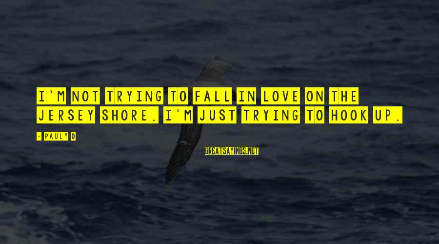 I'm Falling In Love Sayings By Pauly D: I'm not trying to fall in love on the Jersey Shore. I'm just trying to