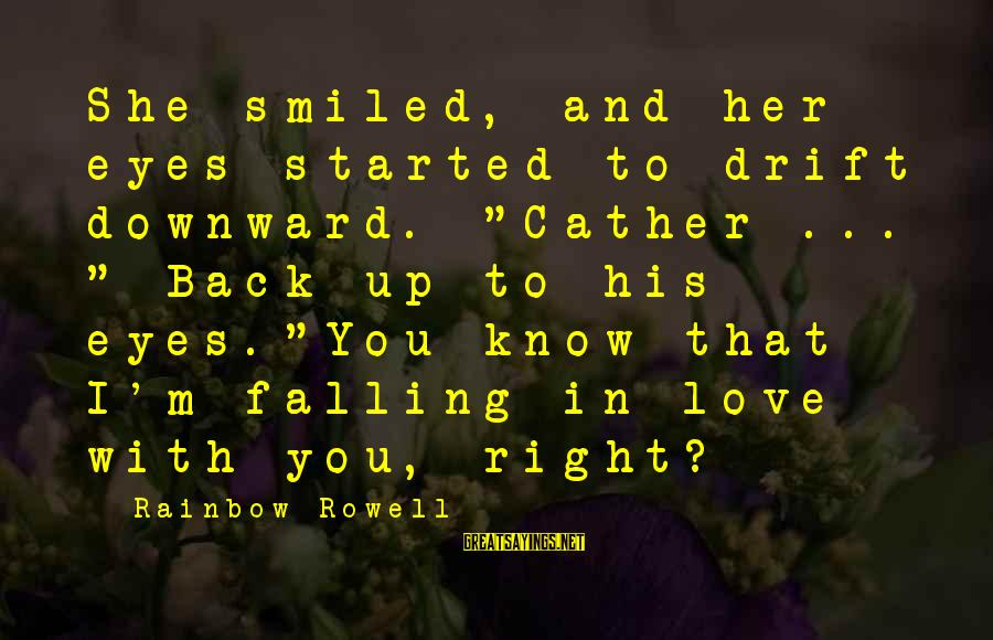 """I'm Falling In Love Sayings By Rainbow Rowell: She smiled, and her eyes started to drift downward. """"Cather ... """" Back up to"""