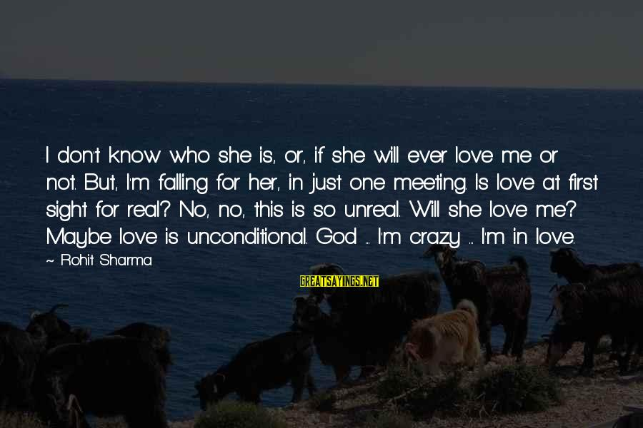 I'm Falling In Love Sayings By Rohit Sharma: I don't know who she is, or, if she will ever love me or not.