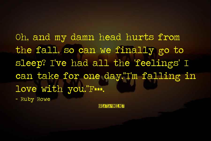I'm Falling In Love Sayings By Ruby Rowe: Oh, and my damn head hurts from the fall, so can we finally go to