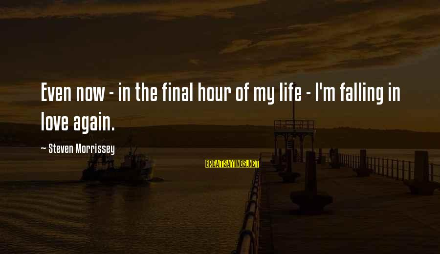 I'm Falling In Love Sayings By Steven Morrissey: Even now - in the final hour of my life - I'm falling in love