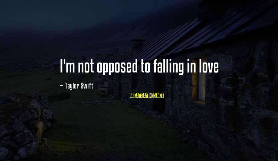 I'm Falling In Love Sayings By Taylor Swift: I'm not opposed to falling in love