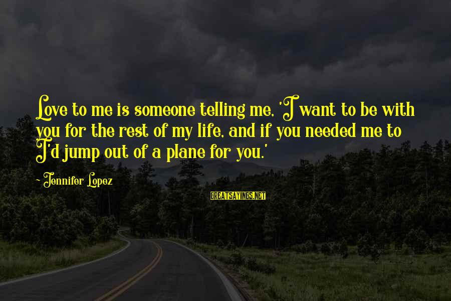 I'm Into You Jennifer Lopez Sayings By Jennifer Lopez: Love to me is someone telling me, 'I want to be with you for the