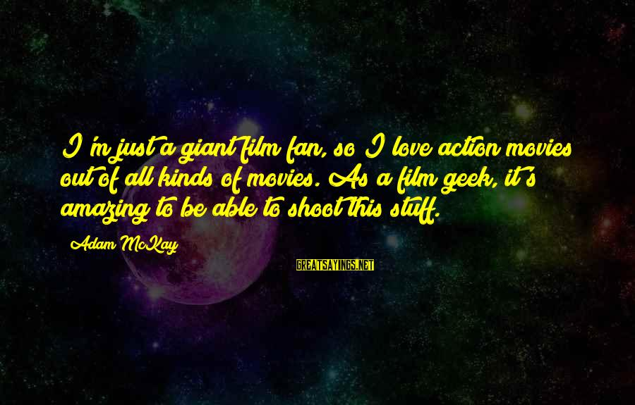 I'm Just A Fan Sayings By Adam McKay: I'm just a giant film fan, so I love action movies out of all kinds
