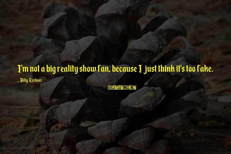 I'm Just A Fan Sayings By Billy Eichner: I'm not a big reality show fan, because I just think it's too fake.