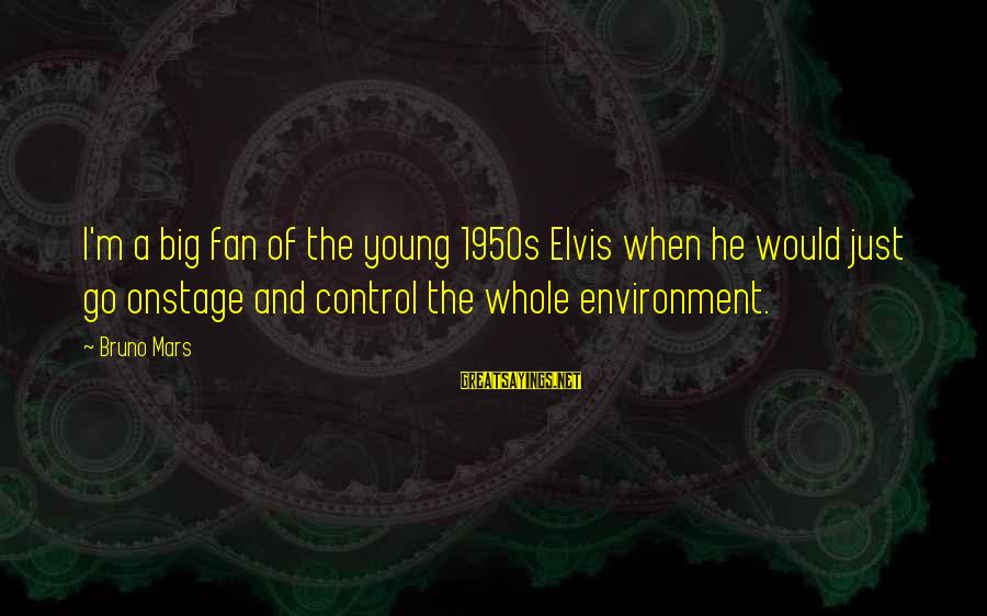 I'm Just A Fan Sayings By Bruno Mars: I'm a big fan of the young 1950s Elvis when he would just go onstage