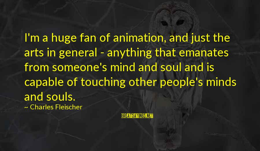 I'm Just A Fan Sayings By Charles Fleischer: I'm a huge fan of animation, and just the arts in general - anything that