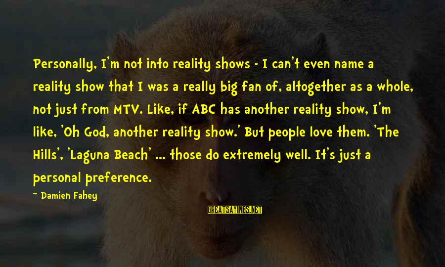 I'm Just A Fan Sayings By Damien Fahey: Personally, I'm not into reality shows - I can't even name a reality show that